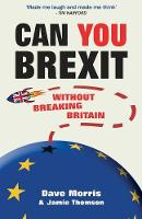 Cover for Can You Brexit? Without Breaking Britain by Dave Morris, Jamie Thomson