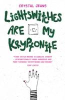 Cover for Lightswitches Are My Kryptonite by Crystal Jeans