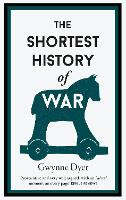 Cover for The Shortest History Of War by Gwynne Dyer