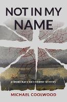 Cover for Not In My Name by Michael Coolwood