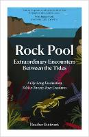 Cover for Rock Pool: Extraordinary Encounters Between the Tides A Life-long Obsession told in Twenty Creatures by Heather Buttivant