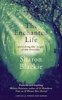 Cover for The Enchanted Life  by Sharon Blackie