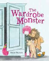 Cover for The Wardrobe Monster by Bryony Thomson