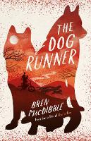 Cover for The Dog Runner by Bren MacDibble