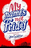 Cover for My Name's Not Friday by Jon Walter
