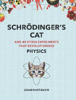 Cover for Schroedinger's Cat And 49 Other Experiments That Revolutionised Physics by Adam Hart-Davis
