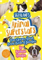 Cover for Scotland's Animal Superstars True Stories About Braw Birds and Beasties by Kimberlie Hamilton