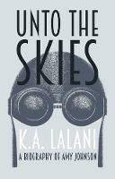 Cover for Unto the Skies  by K. A. Lalani