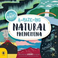 Cover for A-maze-ing Natural Phenomena Discover the Science in Nature by Eryl Nash