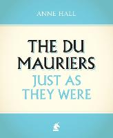 Cover for The Du Mauriers Just as They Were by Anne Hall