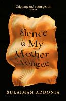 Cover for Silence is My Mother Tongue by Sulaiman Addonia