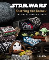 Cover for Star Wars: Knitting the Galaxy  by Tanis Gray