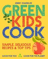 Cover for Green Kids Cook 'Simple, delicious recipes & Top Tips: Good for you, Good for the Planet by Jenny Chandler