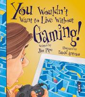 Cover for You Wouldn't Want To Live Without Gaming! by Jim Pipe