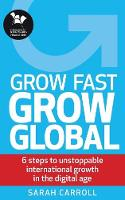 Cover for Grow Fast, Grow Global 6 steps to unstoppable international growth in the digital age by Sarah Carroll