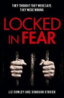 Cover for Locked in Fear by Liz Cowley, Donough O'Brien
