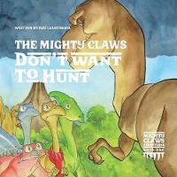 Cover for The Mighty Claws Don't Want to Hunt by Nat Luurtsema