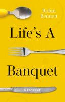 Cover for Life's a Banquet by Robin Bennett