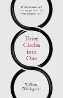 Cover for Three Circles Into One  by William Waldegrave
