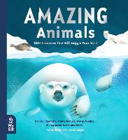 Cover for Amazing Animals 100+ Creatures That Will Boggle Your Mind by Sabrina Weiss