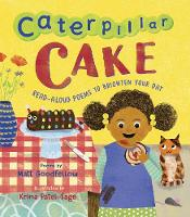 Cover for Caterpillar Cake Read-Aloud Poems to Brighten Your Day by Matt Goodfellow