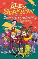 Cover for Alex Sparrow and the Zumbie Apocalypse by Jennifer Killick