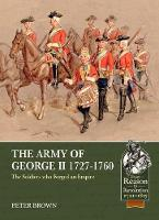 Cover for The Army of George II 1727-1760 The Soldiers Who Forged an Empire by Peter Brown