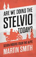 Cover for Are We Doing the Stelvio Today? by Martin Smith