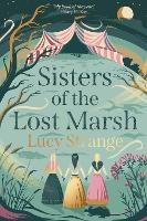 Cover for Sisters of the Lost Marsh by Lucy Strange