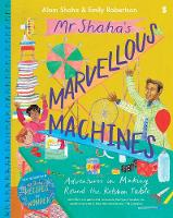 Cover for Mr Shaha's Marvellous Machines adventures in making round the kitchen table by Alom Shaha