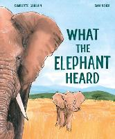 Cover for What the Elephant Heard by Charlotte Guillain