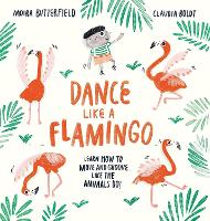 Cover for Dance Like a Flamingo Move and Groove like the Animals Do! by Moira Butterfield