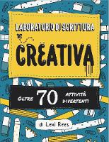 Cover for Laboratorio di Scrittura Creativa:Oltre 70 attivita divertenti by Lexi Rees