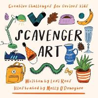 Cover for Scavenger Art Creative challenges for curious kids by Lexi Rees