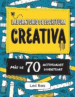 Cover for Laboratorio de escritura creativa Mas de 70 actividades divertidas by Lexi Rees