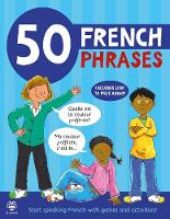 Cover for 50 French Phrases Start Speaking French with Games and Activities by Susan Martineau, Catherine Bruzzone