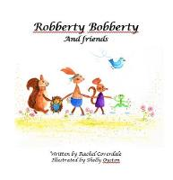 Cover for Robberty Bobberty And Friends by Rachel Coverdale