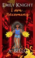 Cover for Emily Knight I am... Becoming by A. Bello
