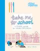 Cover for Take Me To School A School Journal for Young Explorers by Mary Richards