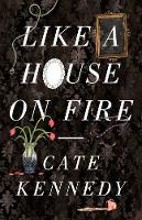 Cover for Like a House on Fire by Cate Kennedy