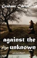 Cover for Against the Unknown by Graham Carter