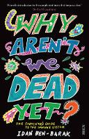 Cover for Why Aren't We Dead Yet? the survivor's guide to the immune system by Idan Ben-Barak