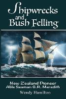 Cover for Shipwrecks and Bush Felling  by Wendy Hamilton