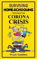 Cover for Surviving Home-Schooling Through the Corona Crisis by Wendy Hamilton
