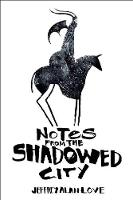 Cover for Notes from the Shadowed City by Jeffrey Alan Love
