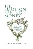 Cover for The Emotion Behind Money by Julie Murphy