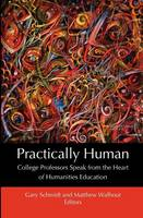 Cover for Practically Human College Professors Speak from the Heart of Humanities Education by Gary Schmidt