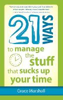 Cover for 21 Ways to Manage the Stuff that Sucks Up Your Time by Grace Marshall