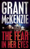 Cover for The Fear In Her Eyes by Grant Mckenzie