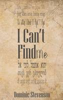 Cover for I Can't Find Me by Dominic Stevenson